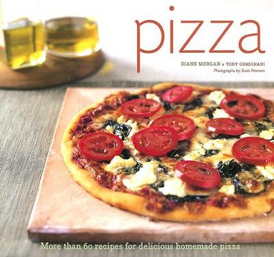 Pizza: More Than 60 Recipes for Delicious Homemade Pizza - Morgan, Diane, and Gemignani, Tony, and Peterson, Scott, Dr. (Photographer)