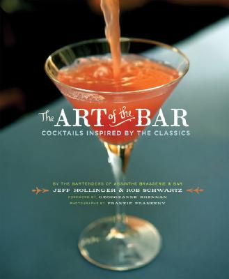 The Art of the Bar: Cocktails Inspired by the Classics - Hollinger, Jeff, and Schwartz, Rob, and Frankeny, Frankie (Photographer)