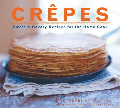 Crepes: Sweet & Savory Recipes for the Home Cook - Pappas, Lou Seibert, and Hall, Jean-Blaise (Photographer)