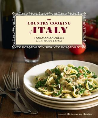 The Country Cooking of Italy - Andrews, Colman, and Hirsheimer & Hamilton (Photographer), and Batali, Mario (Foreword by)