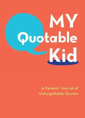 My Quotable Kid: A Parent's Journal of Unforgetable Quotes - Not Available