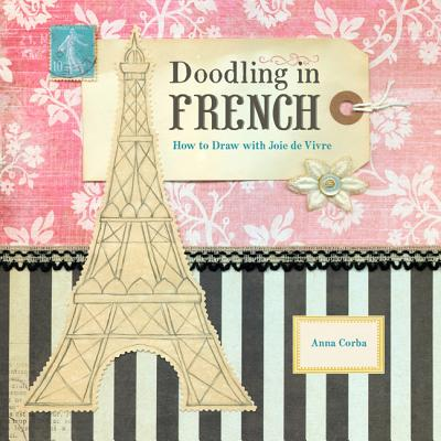 Doodling in French: How to Draw with Joie de Vivre - Corba, Anna