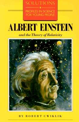 Albert Einstein and the Theory of Relativity Albert Einstein and the Theory of Relativity - Cwiklik, Robert