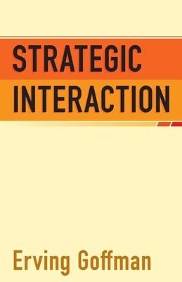 Strategic Interaction - Goffman, Ervin
