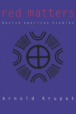 Red Matters: Native American Studies - Krupat, Arnold