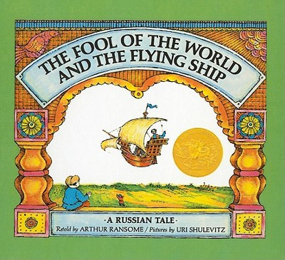 The Fool of the World and the Flying Ship - Ransome, Arthur (Retold by), and Shulevitz, Uri (Illustrator)
