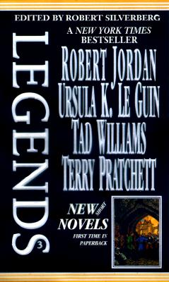 Legends: Short Novels by the Masters of Modern Fantasy - Silverberg, Robert (Editor), and Williams, Tad (Contributions by), and Jordan, Robert (Contributions by)