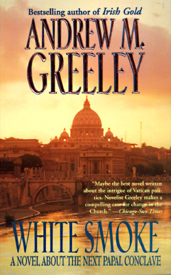White Smoke: A Novel about the Next Papal Conclave - Greeley, Andrew M