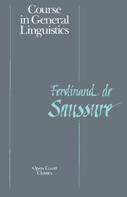 Course in General Linguistics - De Saussure, Ferdinand, and Saussure, Ferdinand De, and La Saussure, Ferdinand