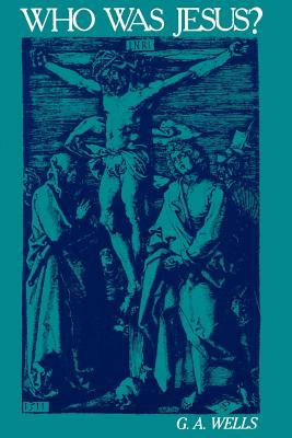 Who Was Jesus?: A Critique of the New Testament Record - Wells, George Albert
