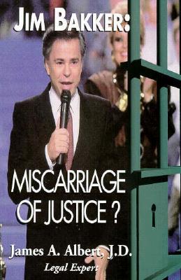 Jim Bakker: Miscarriage of Justice? - Albert, James
