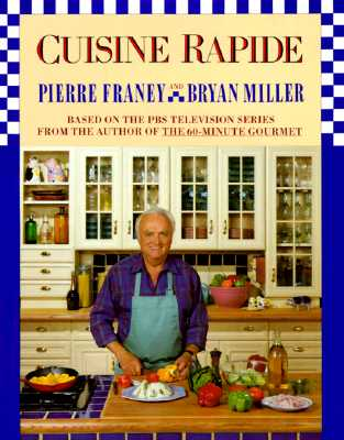 Cuisine Rapide - Franey, Pierre, and Fecych, Ruth (Editor), and Miller, Bryan, Dr.