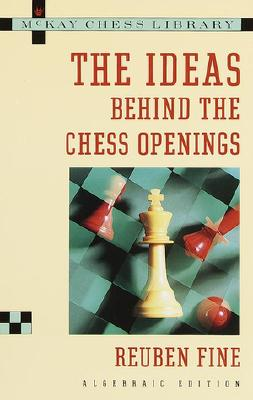 Ideas Behind the Chess Openings: Algebraic Edition - Fine, Reuben, and Fine, Ruben