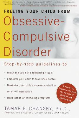 Freeing Your Child from Obsessive-Compulsive Disorder: A Powerful, Practical Program for Parents of Children and Adolescents - Chansky, Tamar Ellsas
