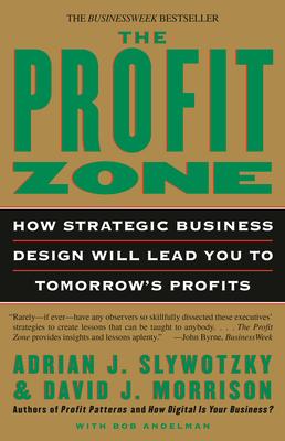 The Profit Zone: How Strategic Business Design Will Lead You to Tomorrow's Profits - Slywotsky, Adrian J, and Morrison, David J, and Andelman, Bob