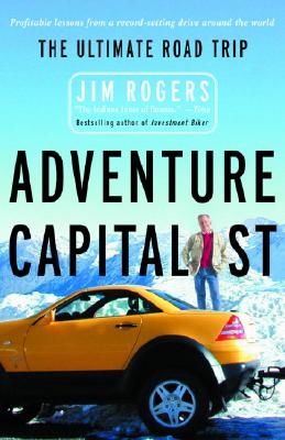 Adventure Capitalist: The Ultimate Road Trip - Rogers, Jim
