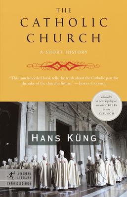 The Catholic Church: A Short History - Kung, Hans