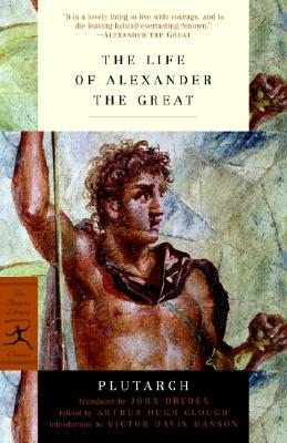 The Life of Alexander the Great - Plutarch, and Clough, Arthur Hugh (Editor), and Dryden, John (Translated by)
