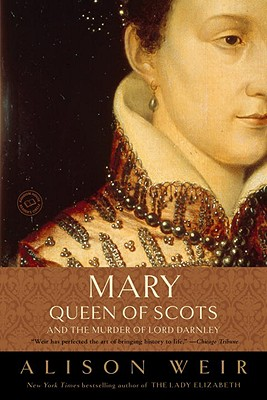 Mary, Queen of Scots, and the Murder of Lord Darnley - Weir, Alison