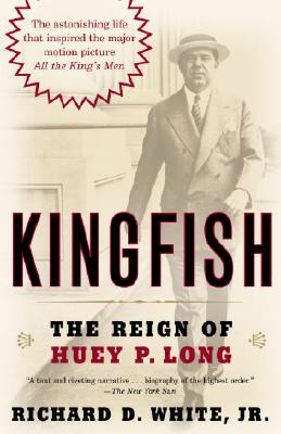 Kingfish: The Reign of Huey P. Long - White, Richard D, Jr.