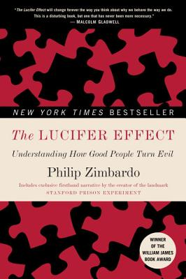 The Lucifer Effect: Understanding How Good People Turn Evil - Zimbardo, Philip G