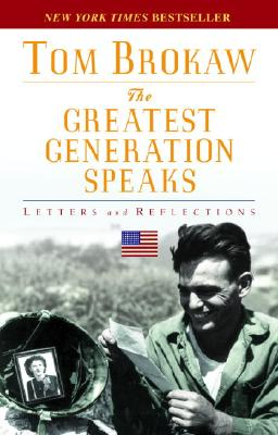 The Greatest Generation Speaks: Letters and Reflections - Brokaw, Tom