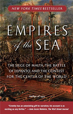 Empires of the Sea: The Siege of Malta, the Battle of Lepanto, and the Contest for the Center of the World - Crowley, Roger