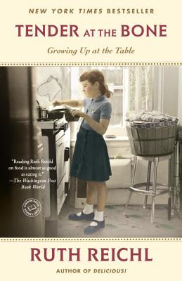 Tender at the Bone: Growing Up at the Table - Reichl, Ruth