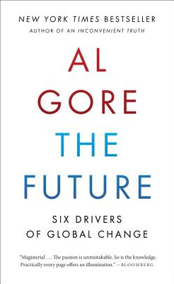 The Future: Six Drivers of Global Change - Gore, Albert, Jr.