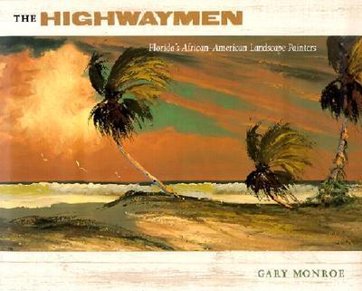 The Highwaymen: Florida's African-American Landscape Painters - Monroe, Gary