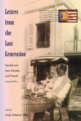 Letters from the Lost Generation: Gerald and Sara Murphy and Friends - Miller, Linda Patterson (Editor)