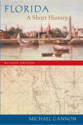 Florida: A Short History - Gannon, Michael