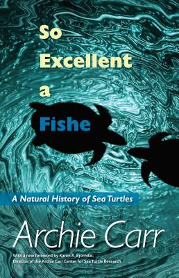 So Excellent a Fishe: A Natural History of Sea Turtles - Carr, Archie Fairly, and Bjorndal, Karen A (Foreword by)