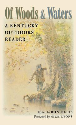 Of Woods and Waters: A Kentucky Outdoors Reader - Ellis, Ron, and Lyons, Nick (Foreword by)