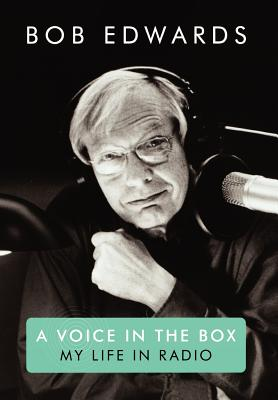 A Voice in the Box: My Life in Radio - Edwards, Bob