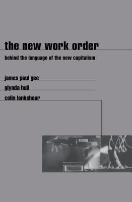The New Work Order - Gee, James, and Lankshear, Colin, and Hull, Glynda