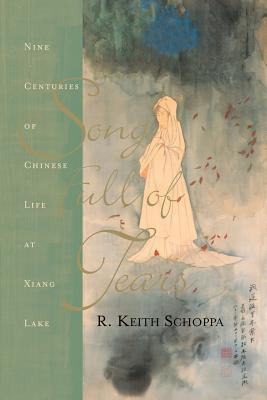 Song Full of Tears: Nine Centuries of Chinese Life Around Xiang Lake - Schoppa, R Keith