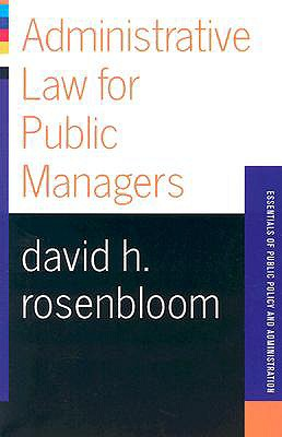 Administrative Law for Public Managers - Rosenbloom, David H