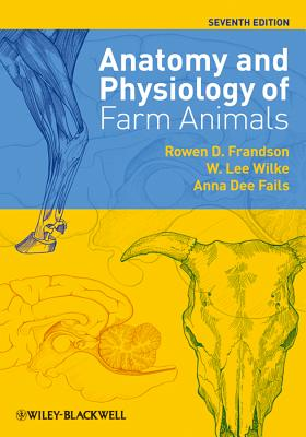 Anatomy and Physiology of Farm Animals - Frandson, Rowen D, and Wilke, W Lee, and Fails, Anna Dee
