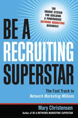 Be a Recruiting Superstar: The Fast Track to Network Marketing Millions - Christensen, Mary