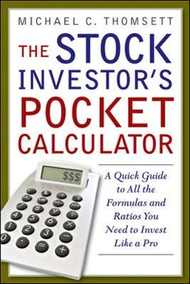 The Stock Investor's Pocket Calculator: A Quick Guide to All the Formulas and Ratios You Need to Invest Like a Pro - Thomsett, Michael C