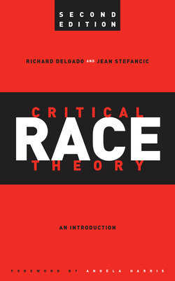 Critical Race Theory: An Introduction - Delgado, Richard, and Stefancic, Jean, and Harris, Angela (Foreword by)