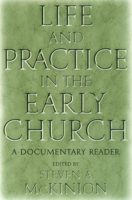 Life and Practice in the Early Church: A Documentary Reader - McKinion, Steven A (Editor), and Brown, Karen (Editor), and Fellows, Mary (Editor)