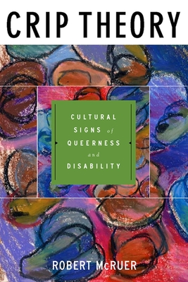 Crip Theory: Cultural Signs of Queerness and Disability - McRuer, Robert, and Berube, Michael (Foreword by)