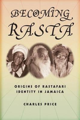 Becoming Rasta: Origins of Rastafari Identity in Jamaica - Price, Charles