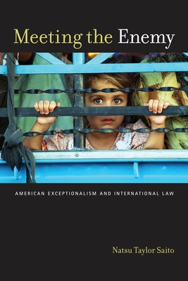 Meeting the Enemy: American Exceptionalism and International Law - Saito, Natsu Taylor