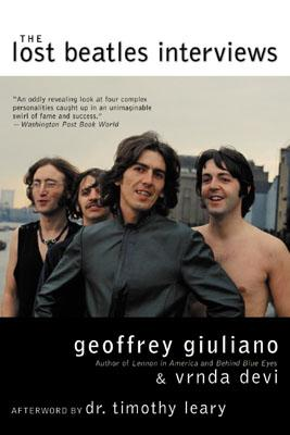The Lost Beatles Interviews - Giuliano, Geoffrey, and Devi, Vrnda, and Lennon, Charlie (Foreword by)