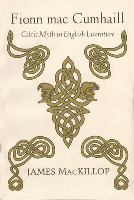 Fionn Mac Cumhaill: Celtic Myth in English Literature - MacKillop, James