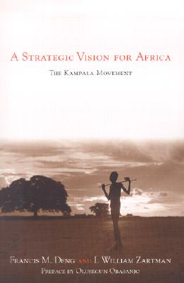 A Strategic Vision for Africa: The Kampala Movement - Deng, Francis Mading, and Zartman, I William, Prof., and Armacost, Michael H, Professor (Foreword by)