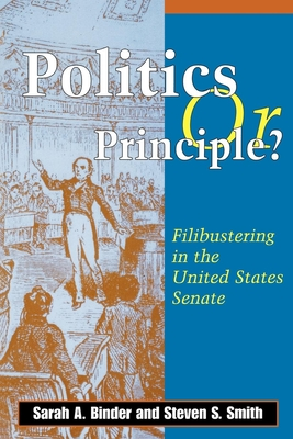Politics or Principle?: Filibustering in the United States Senate - Binder, Sarah A, and Smith, Steven S